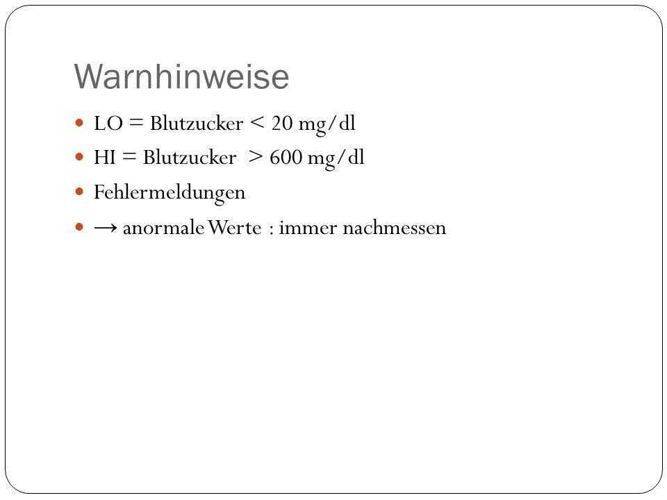 Warnhinweise LO = Blutzucker < 20 mg/dl HI = Blutzucker > 600 mg/dl Fehlermeldungen anormale Werte : immer nachmessen