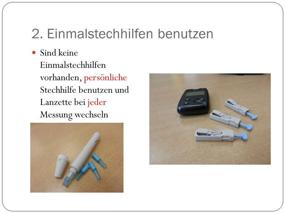 2. Einmalstechhilfen benutzen Sind keine Einmalstechhilfen vorhanden, persönliche Stechhilfe benutzen und Lanzette bei jeder Messung wechseln