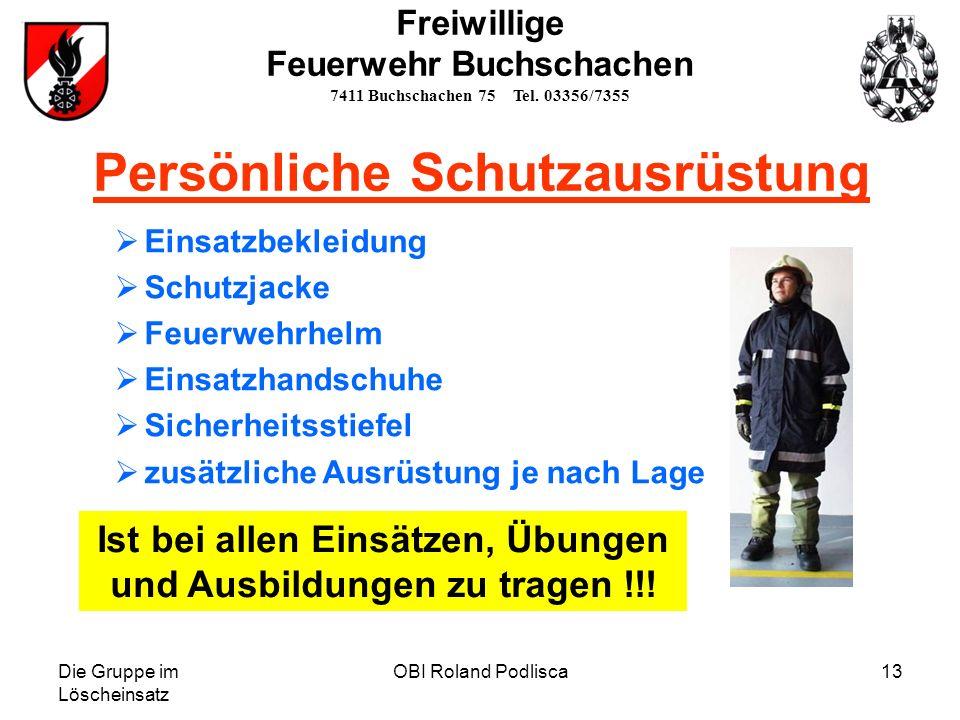 Die Gruppe im Löscheinsatz OBI Roland Podlisca13 Freiwillige Feuerwehr Buchschachen 7411 Buchschachen 75 Tel. 03356/7355 Ist bei allen Einsätzen, Übun