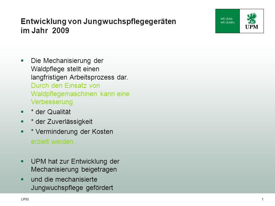 UPM1 Entwicklung von Jungwuchspflegegeräten im Jahr 2009 Die Mechanisierung der Waldpflege stellt einen langfristigen Arbeitsprozess dar.