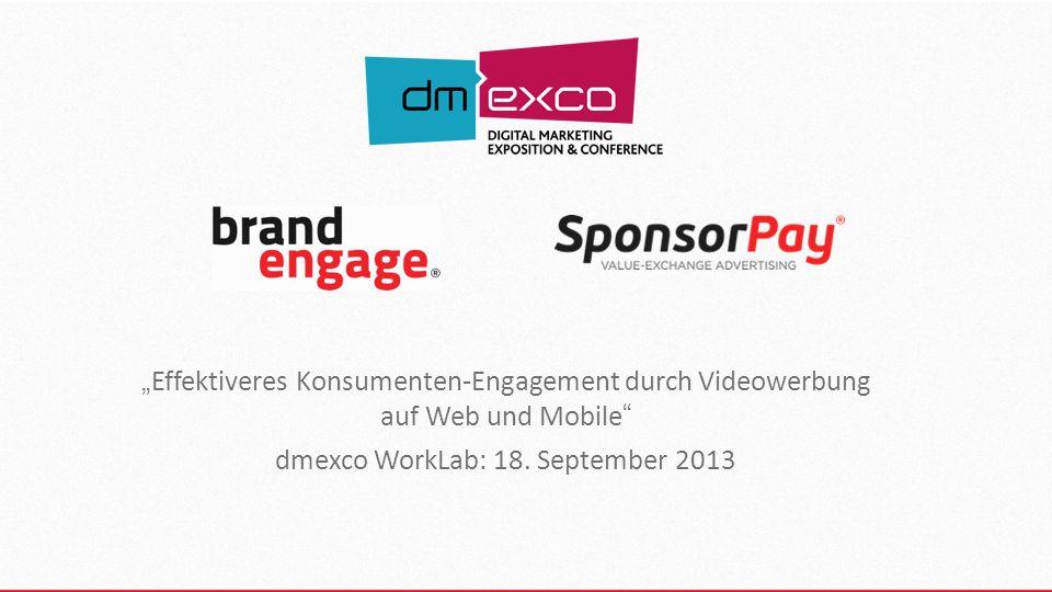 Effektiveres Konsumenten-Engagement durch Videowerbung auf Web und Mobile dmexco WorkLab: 18.