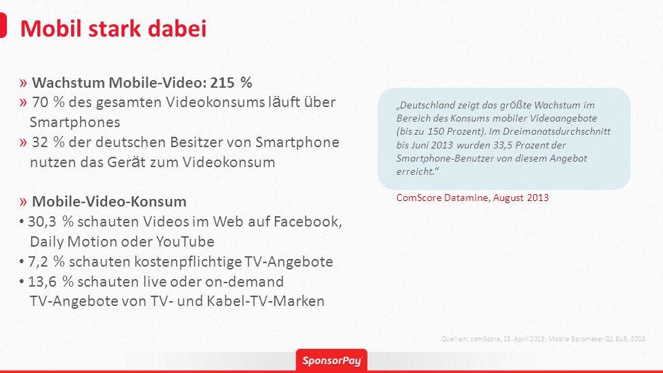 Mobil stark dabei Quellen: comScore, 23. April 2013; Mobile Barometer Q1 EU5, 2013 » Wachstum Mobile-Video: 215 % » 70 % des gesamten Videokonsums l ä