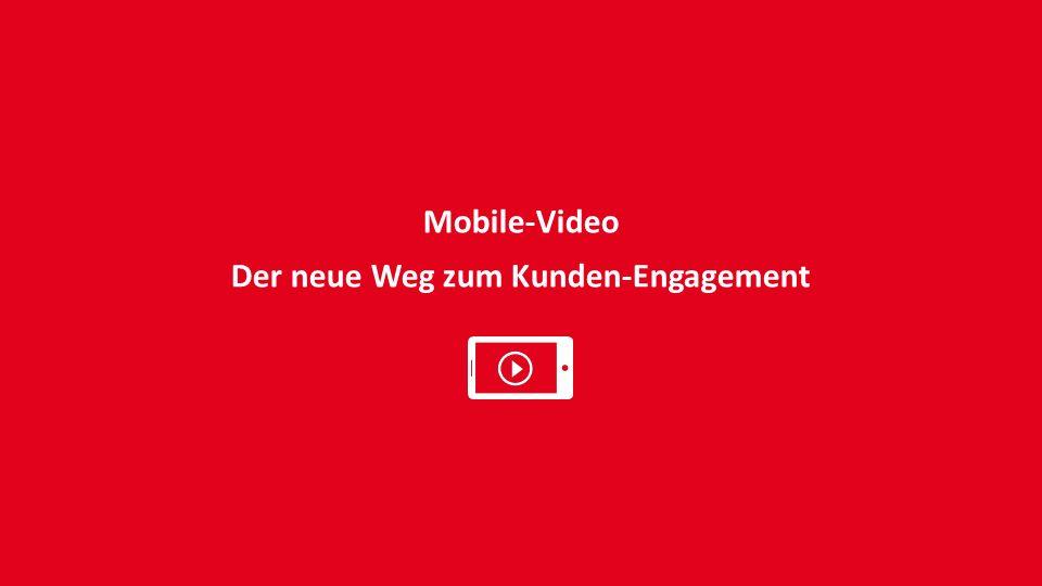 Mobile-Video Der neue Weg zum Kunden-Engagement