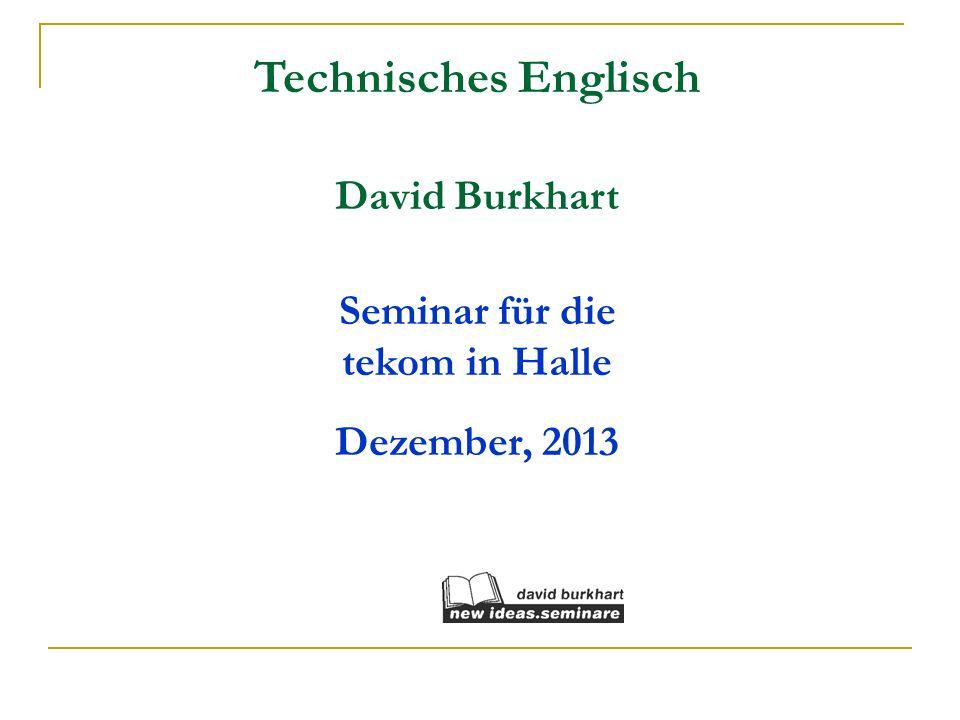 Technisches Englisch David Burkhart Seminar für die tekom in Halle Dezember, 2013