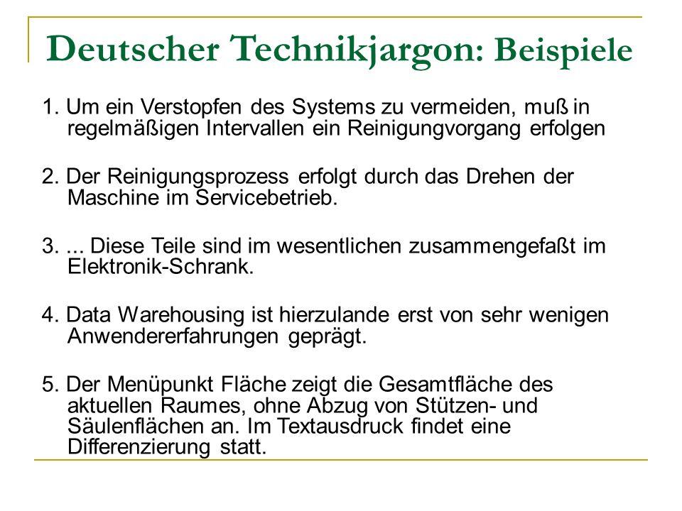Deutscher Technikjargon : Beispiele 1. Um ein Verstopfen des Systems zu vermeiden, muß in regelmäßigen Intervallen ein Reinigungvorgang erfolgen 2. De
