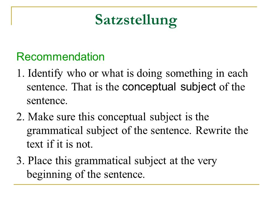 Satzstellung Recommendation 1. Identify who or what is doing something in each sentence.