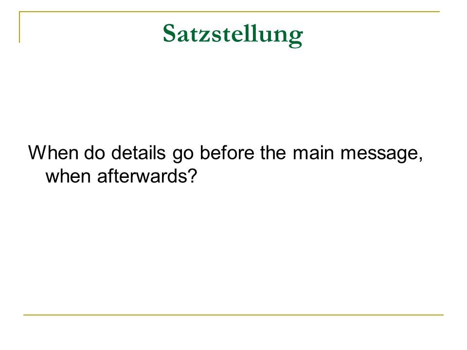 Satzstellung When do details go before the main message, when afterwards?