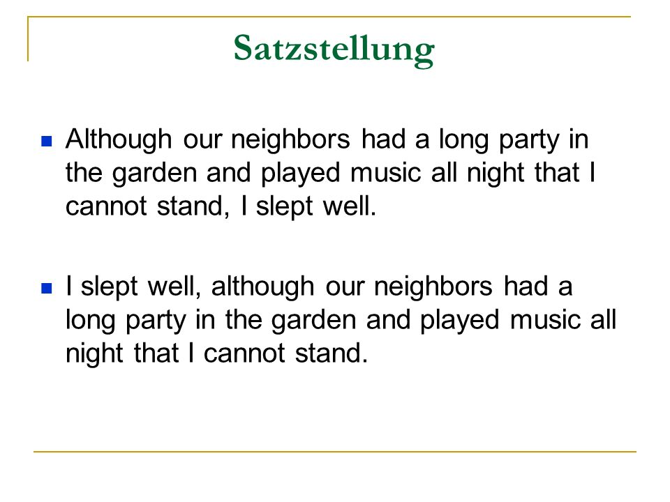 Satzstellung Although our neighbors had a long party in the garden and played music all night that I cannot stand, I slept well.