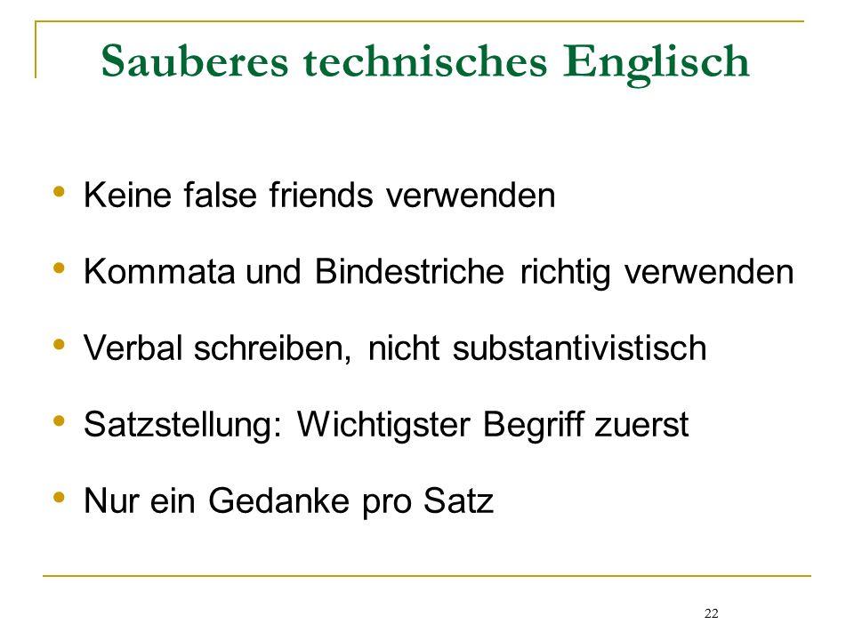 22 Sauberes technisches Englisch Keine false friends verwenden Kommata und Bindestriche richtig verwenden Verbal schreiben, nicht substantivistisch Sa