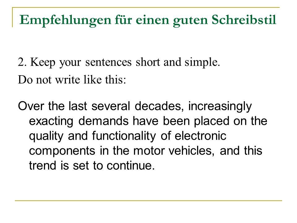 Empfehlungen für einen guten Schreibstil 2. Keep your sentences short and simple. Do not write like this: Over the last several decades, increasingly