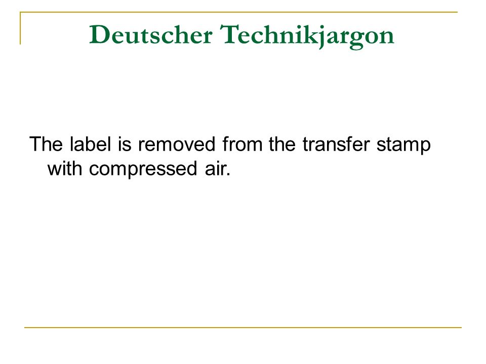 Deutscher Technikjargon The label is removed from the transfer stamp with compressed air.