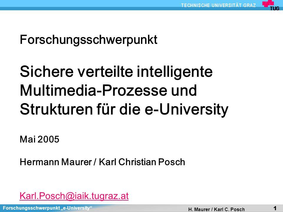 Forschungsschwerpunkt e-University H. Maurer / Karl C. Posch 1 Forschungsschwerpunkt Sichere verteilte intelligente Multimedia-Prozesse und Strukturen