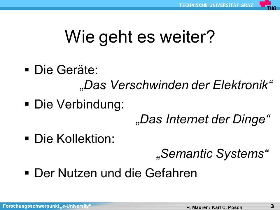 Forschungsschwerpunkt e-University H. Maurer / Karl C. Posch 3 Wie geht es weiter? Die Geräte: Das Verschwinden der Elektronik Die Verbindung: Das Int