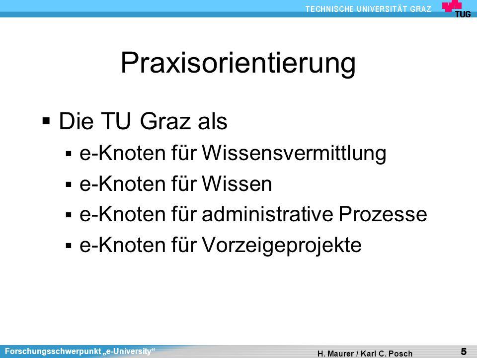 Forschungsschwerpunkt e-University H. Maurer / Karl C. Posch 5 Praxisorientierung Die TU Graz als e-Knoten für Wissensvermittlung e-Knoten für Wissen