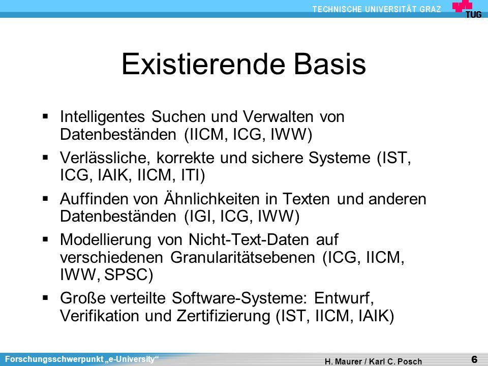 Forschungsschwerpunkt e-University H. Maurer / Karl C. Posch 6 Existierende Basis Intelligentes Suchen und Verwalten von Datenbeständen (IICM, ICG, IW