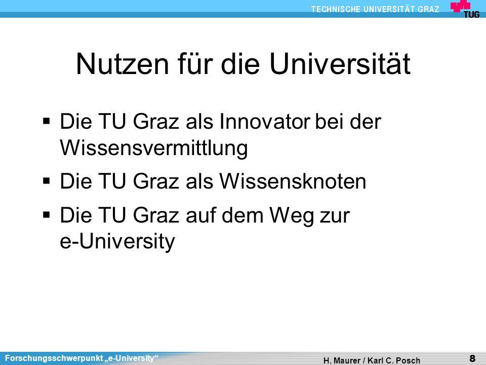 Forschungsschwerpunkt e-University H. Maurer / Karl C. Posch 8 Nutzen für die Universität Die TU Graz als Innovator bei der Wissensvermittlung Die TU