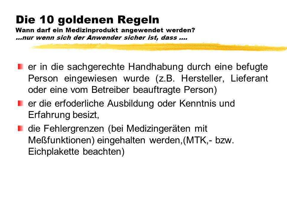 Die 10 goldenen Regeln Wann darf ein Medizinprodukt angewendet werden?...nur wenn sich der Anwender sicher ist, dass.... er in die sachgerechte Handha