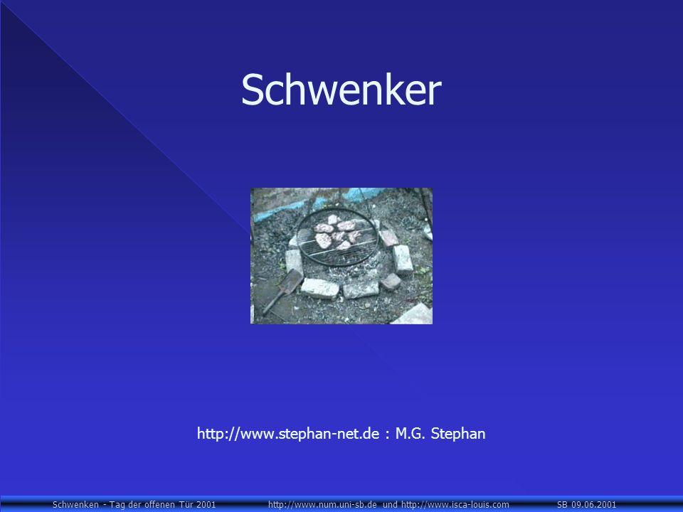 Schwenken - Tag der offenen Tür 2001 http://www.num.uni-sb.de und http://www.isca-louis.com SB 09.06.2001 Schwenker http://www.stephan-net.de : M.G. S