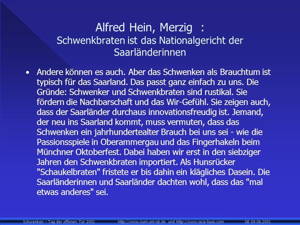 Schwenken - Tag der offenen Tür 2001 http://www.num.uni-sb.de und http://www.isca-louis.com SB 09.06.2001 Alfred Hein, Merzig : Schwenkbraten ist das Nationalgericht der Saarländerinnen Andere können es auch.