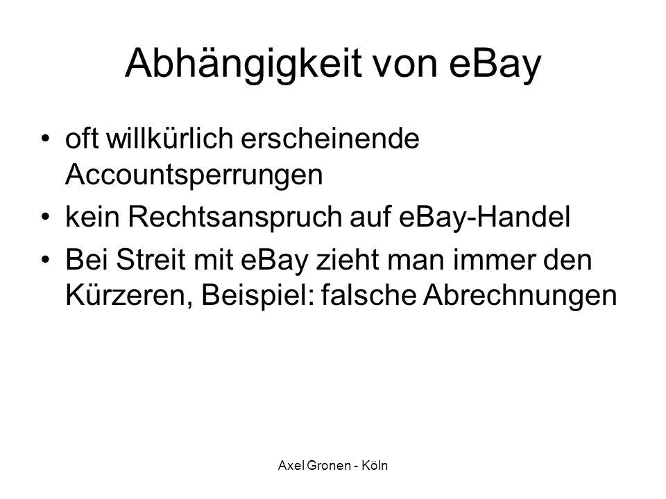 Axel Gronen - Köln Abhängigkeit von eBay oft willkürlich erscheinende Accountsperrungen kein Rechtsanspruch auf eBay-Handel Bei Streit mit eBay zieht