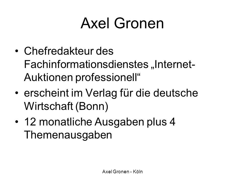 Axel Gronen - Köln Axel Gronen Chefredakteur des Fachinformationsdienstes Internet- Auktionen professionell erscheint im Verlag für die deutsche Wirts