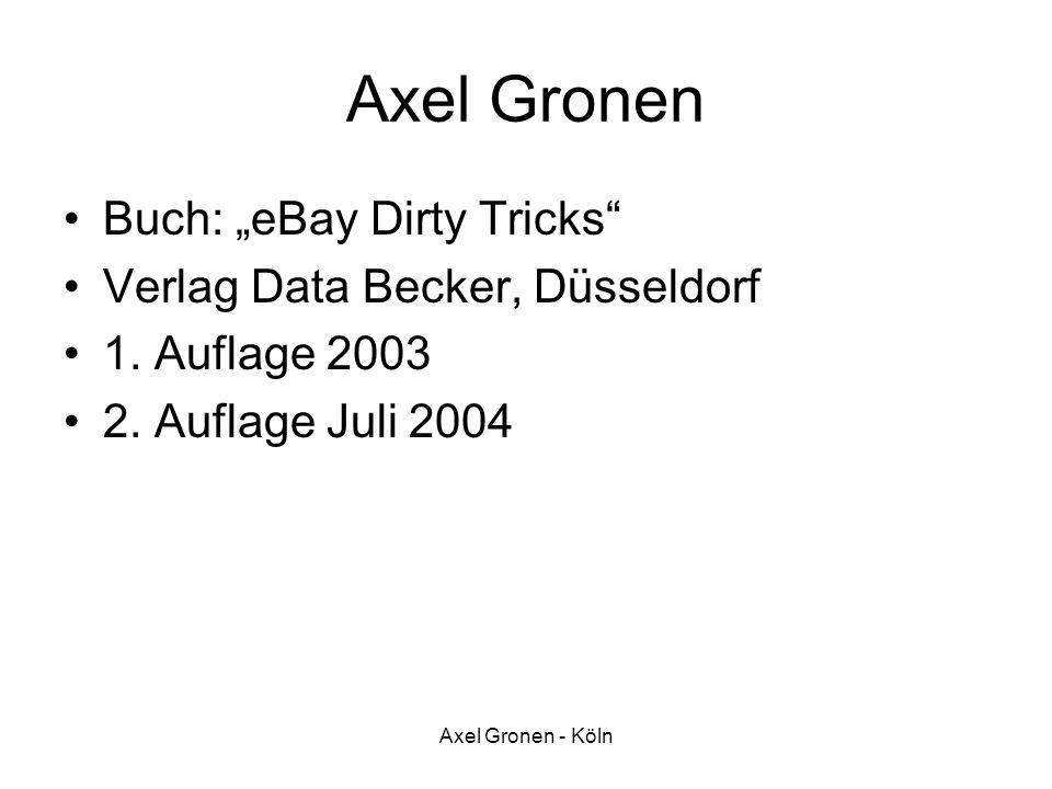 Axel Gronen - Köln Axel Gronen Buch: eBay Dirty Tricks Verlag Data Becker, Düsseldorf 1. Auflage 2003 2. Auflage Juli 2004