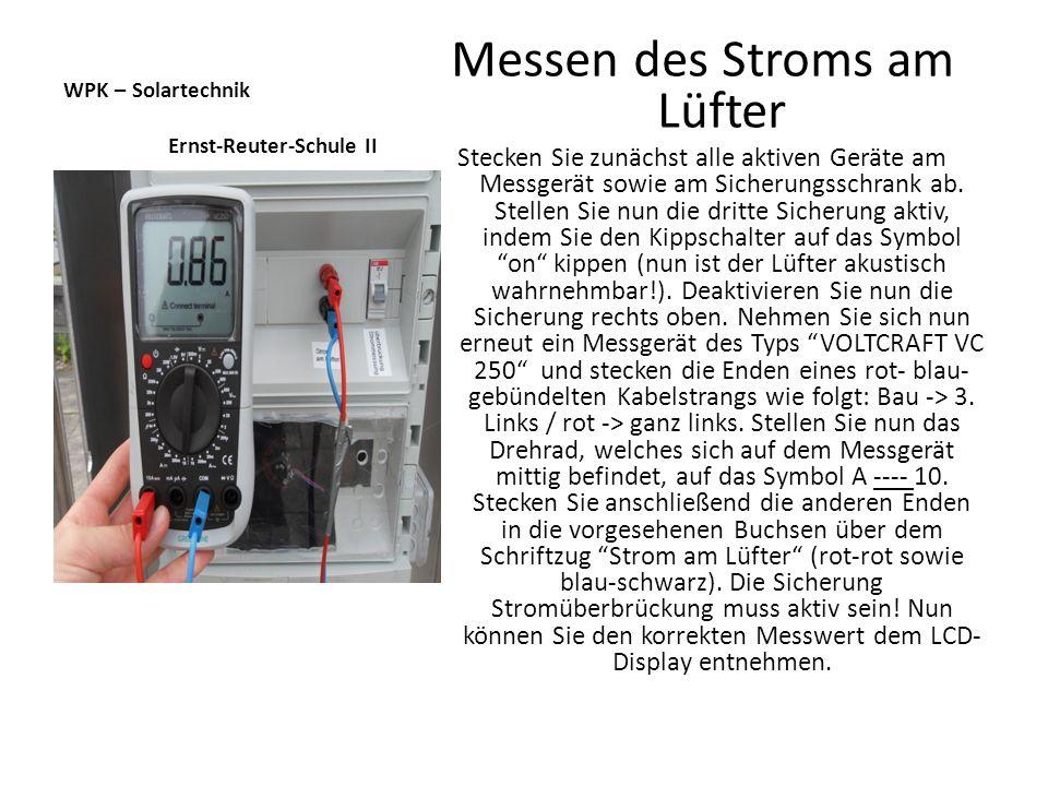 WPK – Solartechnik Ernst-Reuter-Schule II Messen des Stroms am Lüfter Stecken Sie zunächst alle aktiven Geräte am Messgerät sowie am Sicherungsschrank