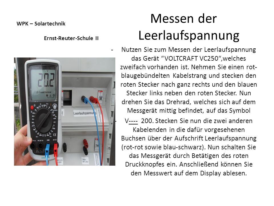 WPK – Solartechnik Ernst-Reuter-Schule II Messen der Leerlaufspannung -Nutzen Sie zum Messen der Leerlaufspannung das Gerät VOLTCRAFT VC250,welches zw
