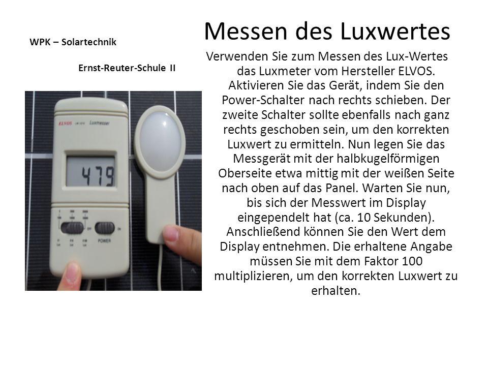 WPK – Solartechnik Ernst-Reuter-Schule II Messen des Luxwertes Verwenden Sie zum Messen des Lux-Wertes das Luxmeter vom Hersteller ELVOS. Aktivieren S