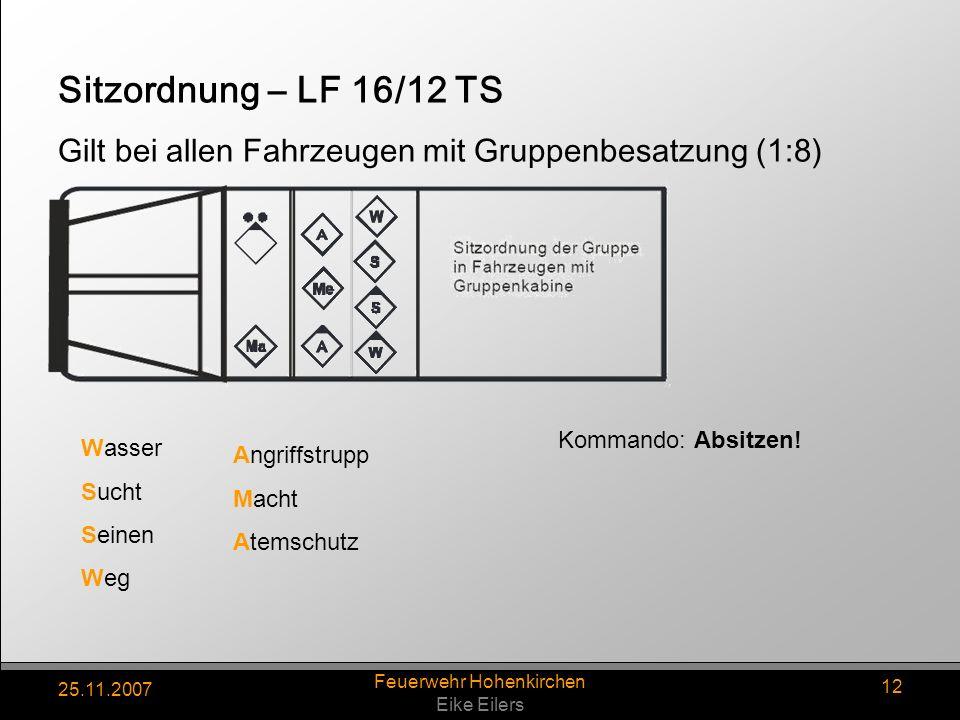 25.11.2007 Feuerwehr Hohenkirchen Eike Eilers 12 Sitzordnung – LF 16/12 TS Wasser Sucht Seinen Weg Angriffstrupp Macht Atemschutz Kommando: Absitzen!