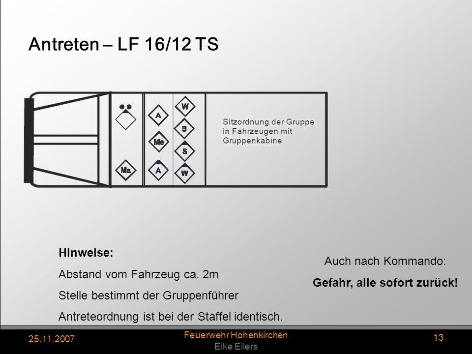 25.11.2007 Feuerwehr Hohenkirchen Eike Eilers 13 Antreten – LF 16/12 TS Hinweise: Abstand vom Fahrzeug ca. 2m Stelle bestimmt der Gruppenführer Antret