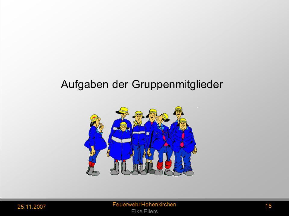 25.11.2007 Feuerwehr Hohenkirchen Eike Eilers 15 Aufgaben der Gruppenmitglieder