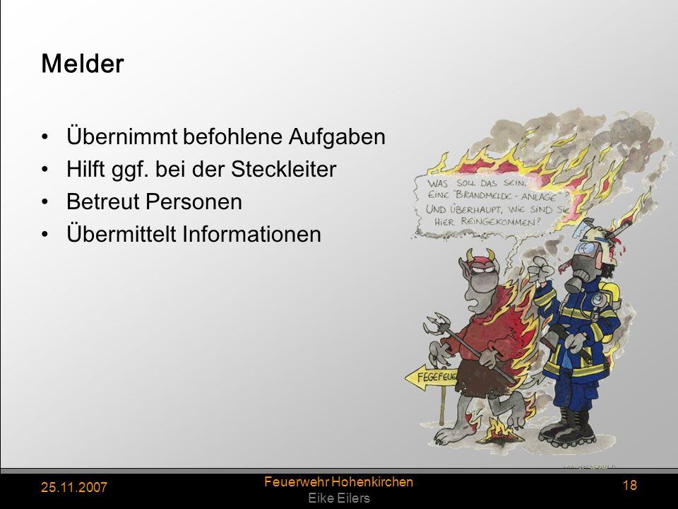 25.11.2007 Feuerwehr Hohenkirchen Eike Eilers 18 Melder Übernimmt befohlene Aufgaben Hilft ggf. bei der Steckleiter Betreut Personen Übermittelt Infor
