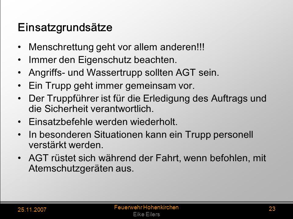 25.11.2007 Feuerwehr Hohenkirchen Eike Eilers 23 Einsatzgrundsätze Menschrettung geht vor allem anderen!!! Immer den Eigenschutz beachten. Angriffs- u