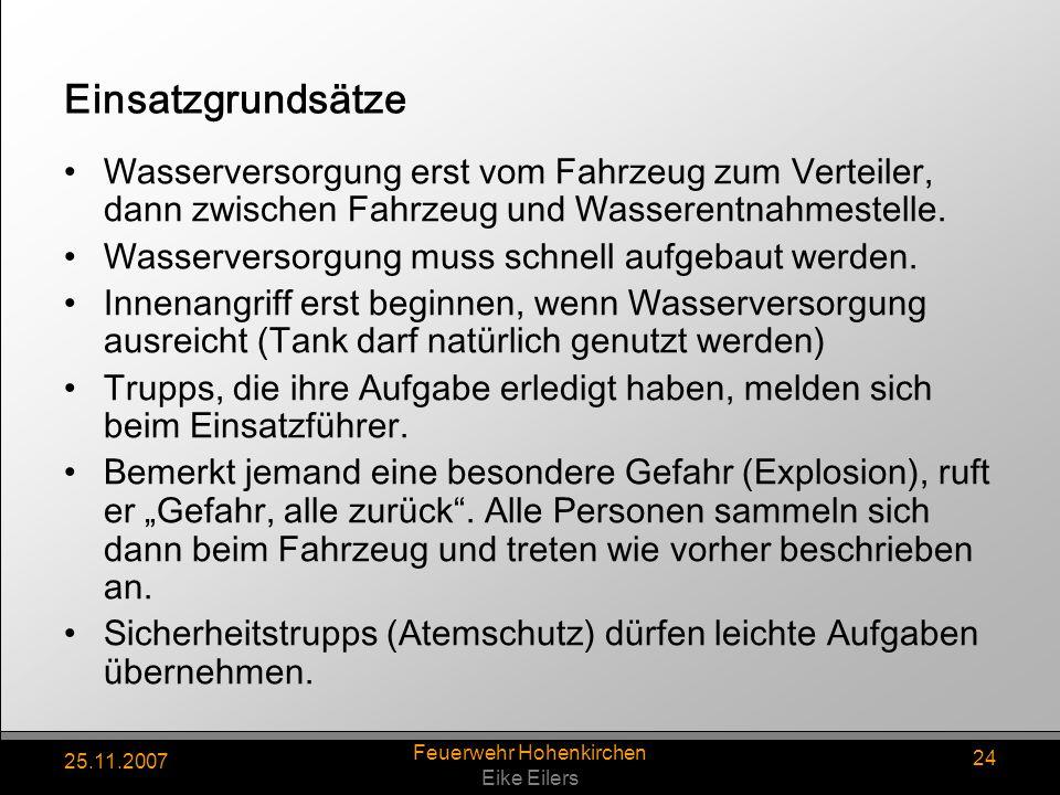 25.11.2007 Feuerwehr Hohenkirchen Eike Eilers 24 Einsatzgrundsätze Wasserversorgung erst vom Fahrzeug zum Verteiler, dann zwischen Fahrzeug und Wasser