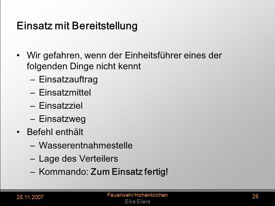 25.11.2007 Feuerwehr Hohenkirchen Eike Eilers 26 Einsatz mit Bereitstellung Wir gefahren, wenn der Einheitsführer eines der folgenden Dinge nicht kenn
