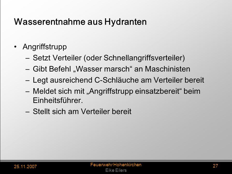 25.11.2007 Feuerwehr Hohenkirchen Eike Eilers 27 Wasserentnahme aus Hydranten Angriffstrupp –Setzt Verteiler (oder Schnellangriffsverteiler) –Gibt Bef