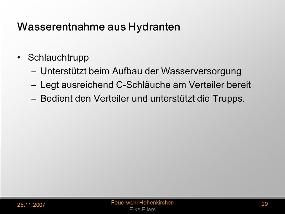 25.11.2007 Feuerwehr Hohenkirchen Eike Eilers 29 Wasserentnahme aus Hydranten Schlauchtrupp –Unterstützt beim Aufbau der Wasserversorgung –Legt ausrei