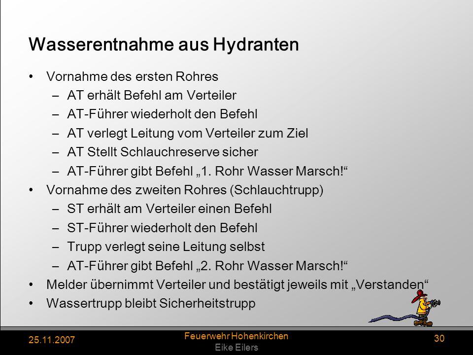25.11.2007 Feuerwehr Hohenkirchen Eike Eilers 30 Wasserentnahme aus Hydranten Vornahme des ersten Rohres –AT erhält Befehl am Verteiler –AT-Führer wie