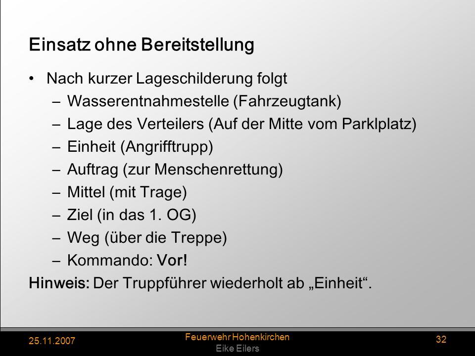 25.11.2007 Feuerwehr Hohenkirchen Eike Eilers 32 Einsatz ohne Bereitstellung Nach kurzer Lageschilderung folgt –Wasserentnahmestelle (Fahrzeugtank) –L