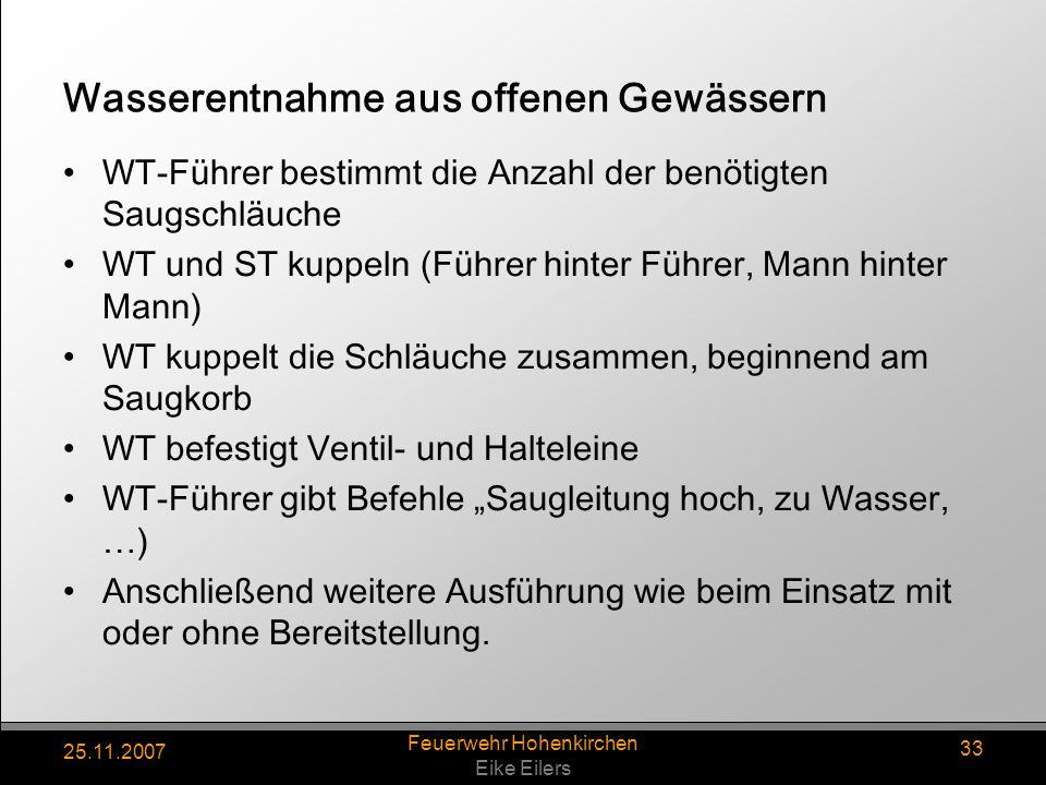 25.11.2007 Feuerwehr Hohenkirchen Eike Eilers 33 Wasserentnahme aus offenen Gewässern WT-Führer bestimmt die Anzahl der benötigten Saugschläuche WT un