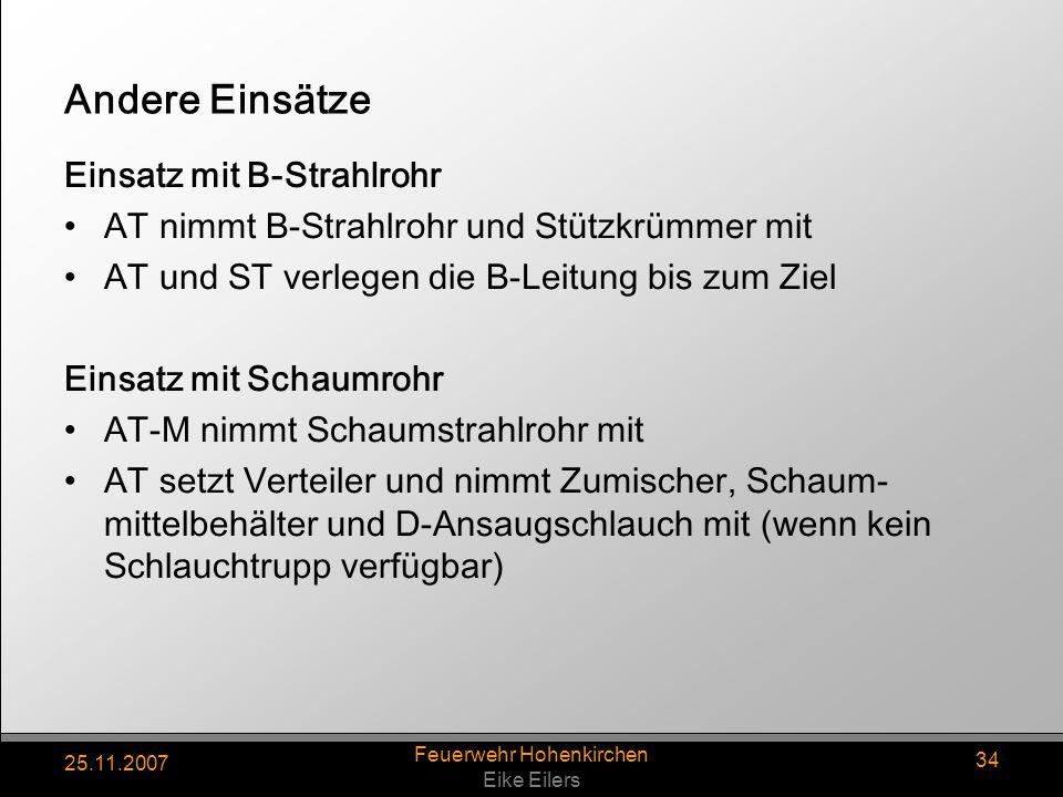 25.11.2007 Feuerwehr Hohenkirchen Eike Eilers 34 Andere Einsätze Einsatz mit B-Strahlrohr AT nimmt B-Strahlrohr und Stützkrümmer mit AT und ST verlege