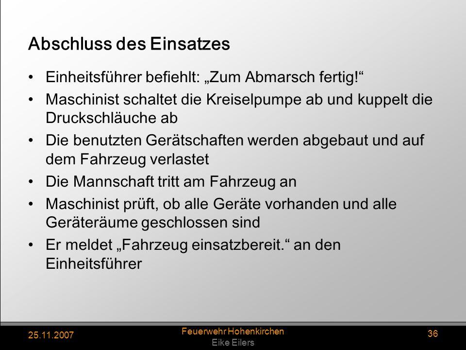 25.11.2007 Feuerwehr Hohenkirchen Eike Eilers 36 Abschluss des Einsatzes Einheitsführer befiehlt: Zum Abmarsch fertig! Maschinist schaltet die Kreisel