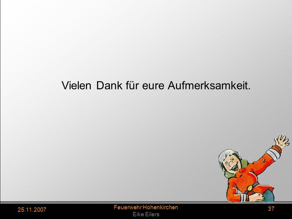 25.11.2007 Feuerwehr Hohenkirchen Eike Eilers 37 Vielen Dank für eure Aufmerksamkeit.