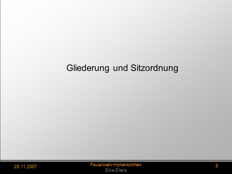 25.11.2007 Feuerwehr Hohenkirchen Eike Eilers 5 Gliederung und Sitzordnung