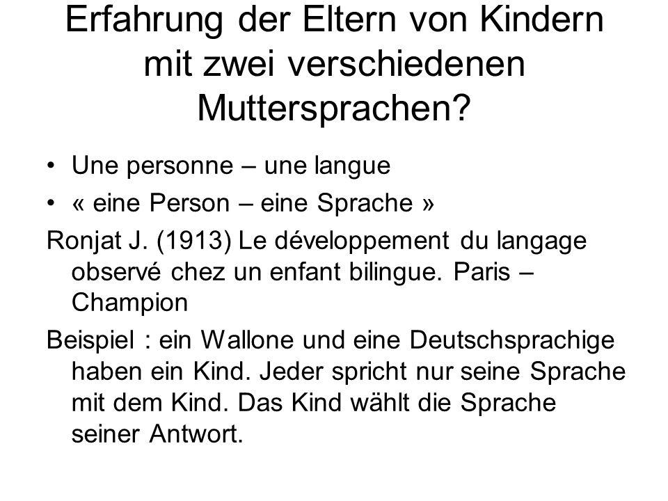 Erfahrung der Eltern von Kindern mit zwei verschiedenen Muttersprachen? Une personne – une langue « eine Person – eine Sprache » Ronjat J. (1913) Le d