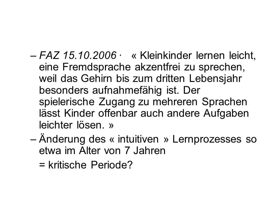 –FAZ 15.10.2006 · « Kleinkinder lernen leicht, eine Fremdsprache akzentfrei zu sprechen, weil das Gehirn bis zum dritten Lebensjahr besonders aufnahme