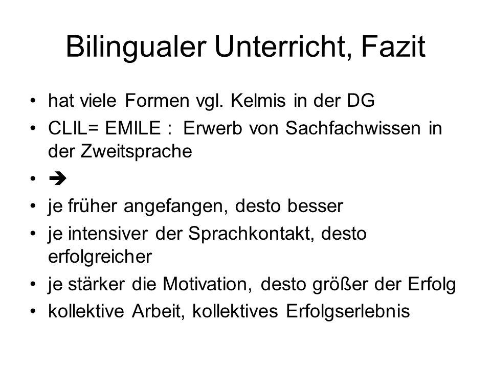 Bilingualer Unterricht, Fazit hat viele Formen vgl. Kelmis in der DG CLIL= EMILE : Erwerb von Sachfachwissen in der Zweitsprache je früher angefangen,