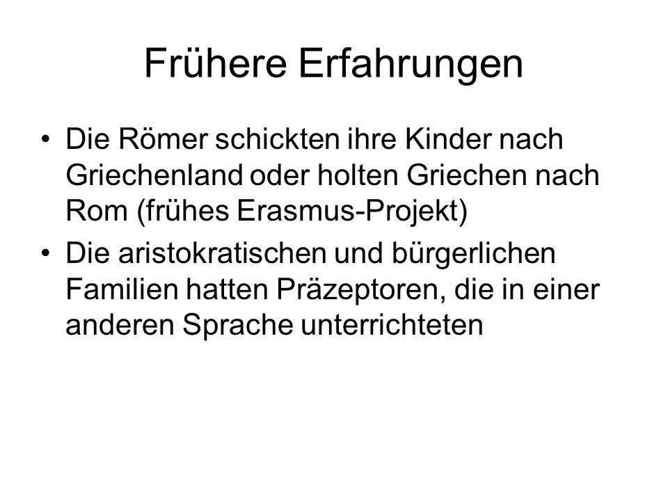 Frühere Erfahrungen Die Römer schickten ihre Kinder nach Griechenland oder holten Griechen nach Rom (frühes Erasmus-Projekt) Die aristokratischen und