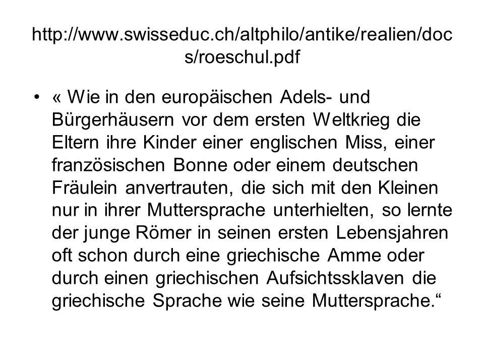 http://www.swisseduc.ch/altphilo/antike/realien/doc s/roeschul.pdf « Wie in den europäischen Adels- und Bürgerhäusern vor dem ersten Weltkrieg die Elt